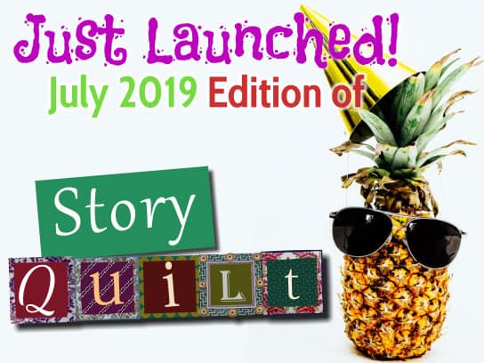 Just launched: the July 2019 issue of Story Quilt